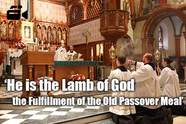 """He is the Lamb of God, the Fulfillment of the Old Passover Meal"""